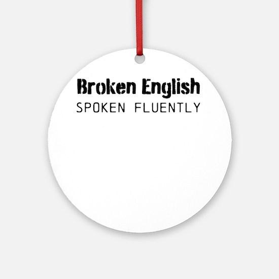 Broken English Spoken Fluently Ornament (Round)