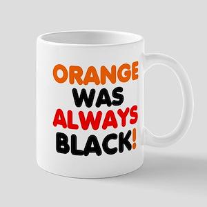 ORANGE WAS ALWAYS BLACK! Mugs