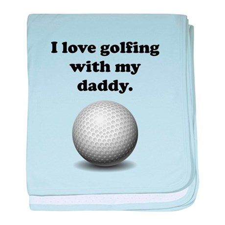 I Love Golfing With My Daddy baby blanket