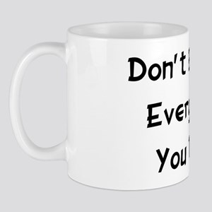 Don't Believe Everything Mug