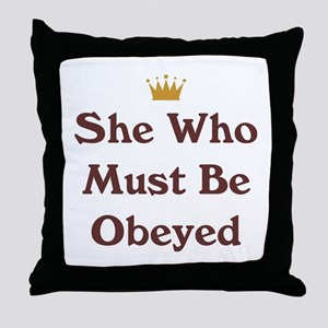 She Who Must Be Obeyed Throw Pillow