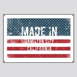 Made in Hamilton City, California Banner