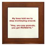 Pay Peanuts? Get Monkeys. Framed Tile