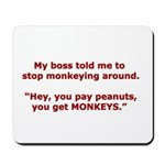 Pay Peanuts? Get Monkeys. Mousepad