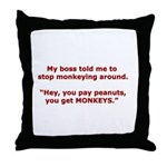 Pay Peanuts? Get Monkeys. Throw Pillow