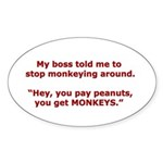 Pay Peanuts? Get Monkeys. Oval Sticker