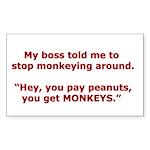 Pay Peanuts? Get Monkeys. Rectangle Sticker