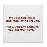 Pay Peanuts? Get Monkeys. Tile Coaster