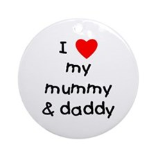 I love my mummy & daddy Ornament (Round)