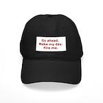 Make my day. Fire me. Black Cap