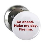 Make my day. Fire me. Button