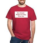 Make my day. Fire me. Dark T-Shirt