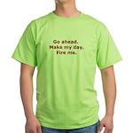 Make my day. Fire me. Green T-Shirt