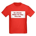 Make my day. Fire me. Kids Dark T-Shirt