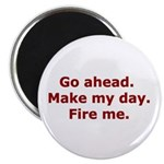Make my day. Fire me. Magnet