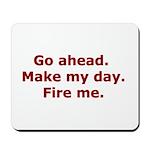 Make my day. Fire me. Mousepad