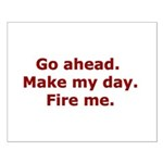 Make my day. Fire me. Small Poster