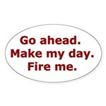 Make my day. Fire me. Oval Sticker
