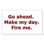Make my day. Fire me. Rectangle Sticker