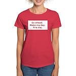 Make my day. Fire me. Women's Dark T-Shirt