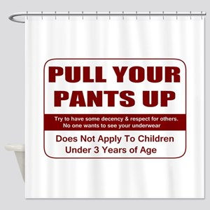 Pull Your Pant Up Shower Curtain