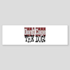10x10_apparel DONTCAGEDOG copy Sticker (Bumper