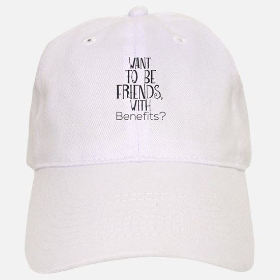 Want To Be Friends, With Benefits? Baseball Baseball Cap