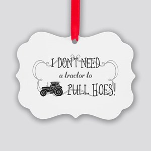 I don't need a tractor to pull ho Picture Ornament
