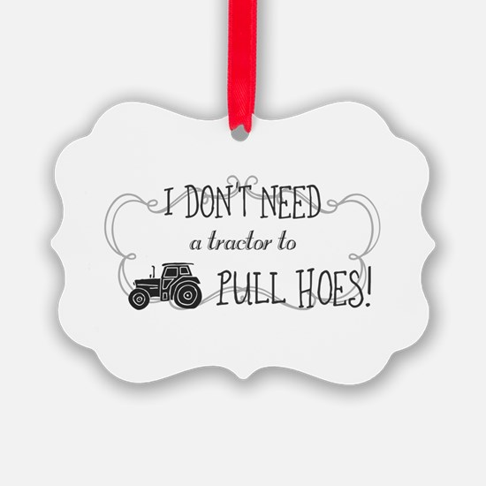 I don't need a tractor to pull ho Ornament