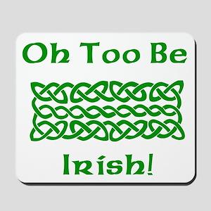 Oh Too Be Irish! Mousepad