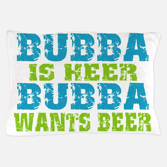 Bubba Is Here For Beer Pillow Case
