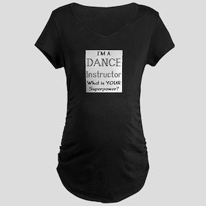 dance instructor Maternity T-Shirt