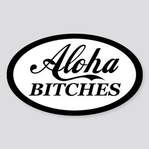 Aloha Bitches Funny Sticker (Oval)