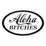 Aloha Bitches Funny Sticker (Oval)