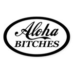 Aloha Bitches Funny Sticker (Oval 10 pk)