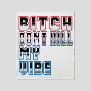 Bitch Dont Kill My Vibe Shirt Throw Blanket