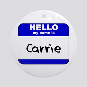 hello my name is carrie  Ornament (Round)