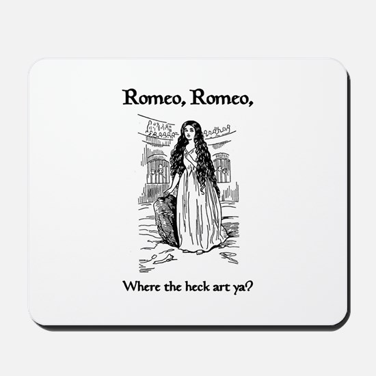 Romeo, Where the Heck Art Ya? Mousepad