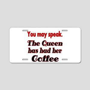 You may speak. The Queen has had her Coffee. Alumi