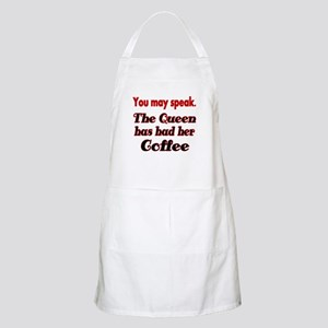 You may speak. The Queen has had her Coffee. Apron