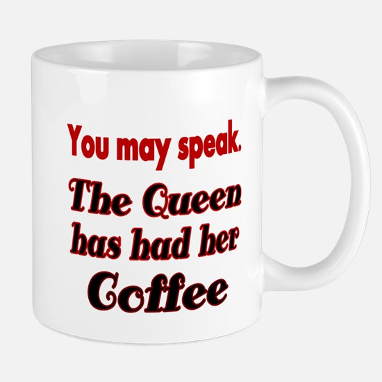 You may speak. The Queen has had her Coffee. Mugs