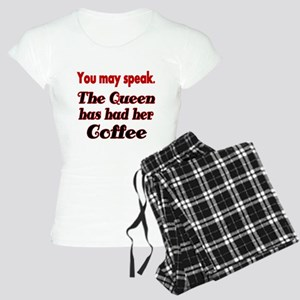 You may speak. The Queen has had her Coffee. Pajam