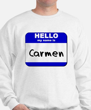 hello my name is carmen Sweatshirt