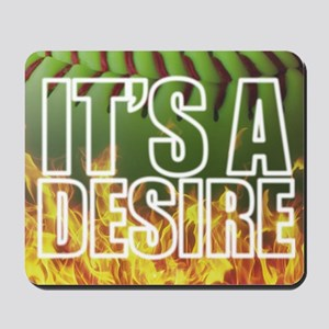 It's A Burning Desire Fastpitch Softball Mousepad