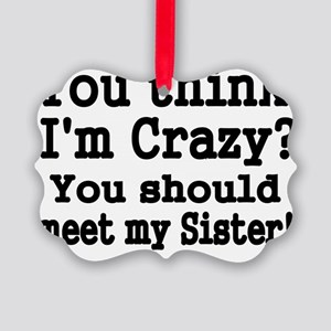 You think Im Crazy Picture Ornament