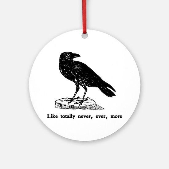 Like totally never, ever, mor Ornament (Round)