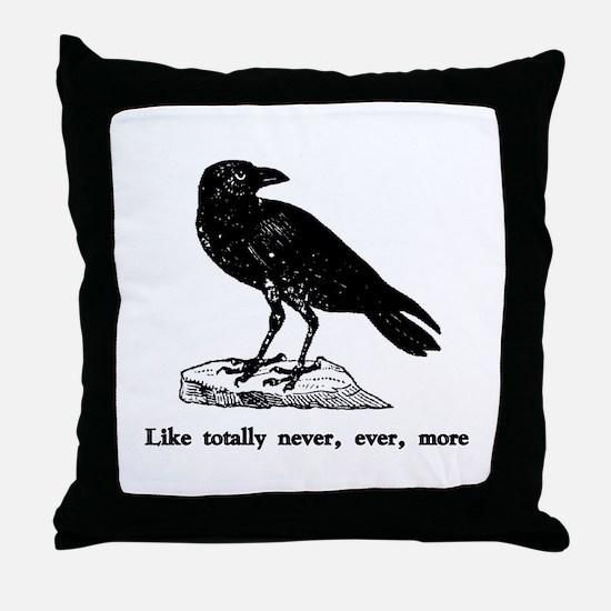 Like totally never, ever, mor Throw Pillow