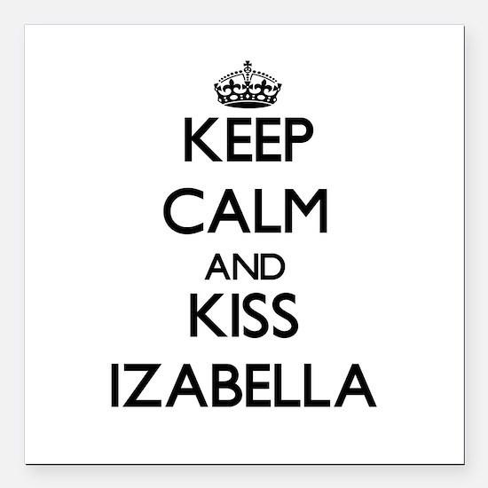"Keep Calm and kiss Izabella Square Car Magnet 3"" x"