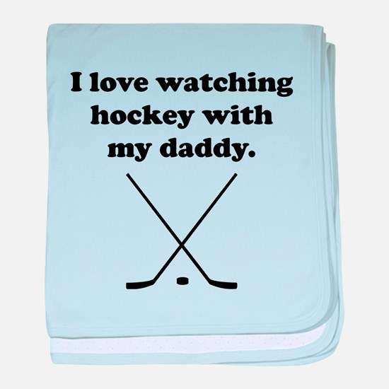 I Love Watching Hockey With My Daddy baby blanket