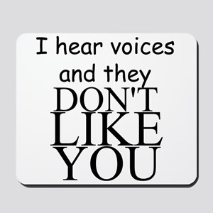 I HEAR VOICES AND THEY DON'T LIKE YOU!! Mousepad